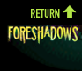 RETURN TO FORESHADOWS