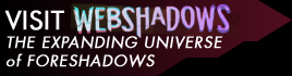 Visit Webshadows, the Expanding Universe of Foreshadows